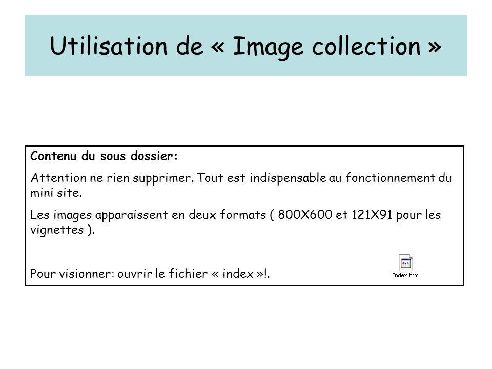 Utilisation de « Image collection » Contenu du sous dossier: Attention ne rien supprimer.
