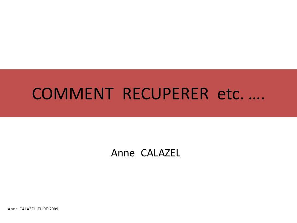 COMMENT NE PAS RECUPERER….. Les CME Anne CALAZEL JFHOD 2009