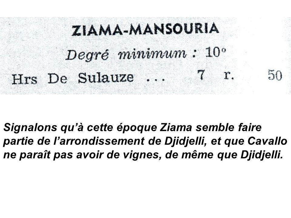 Signalons quà cette époque Ziama semble faire partie de larrondissement de Djidjelli, et que Cavallo ne paraît pas avoir de vignes, de même que Djidje