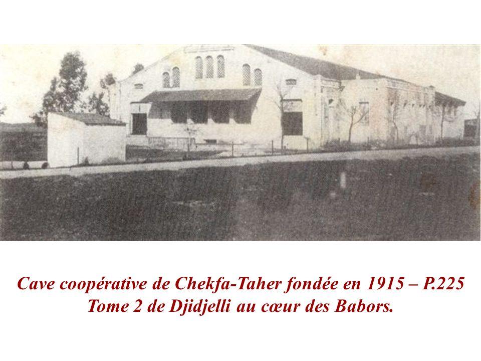 Cave coopérative de Chekfa-Taher fondée en 1915 – P.225 Tome 2 de Djidjelli au cœur des Babors.