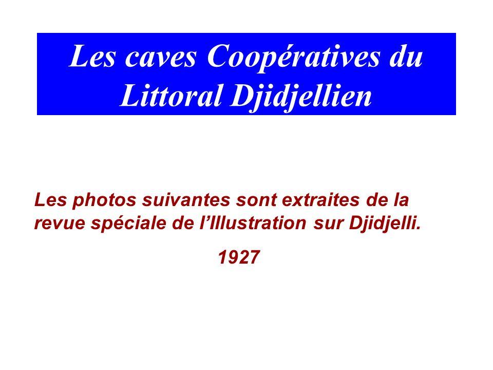 Les caves Coopératives du Littoral Djidjellien Les photos suivantes sont extraites de la revue spéciale de lIllustration sur Djidjelli. 1927