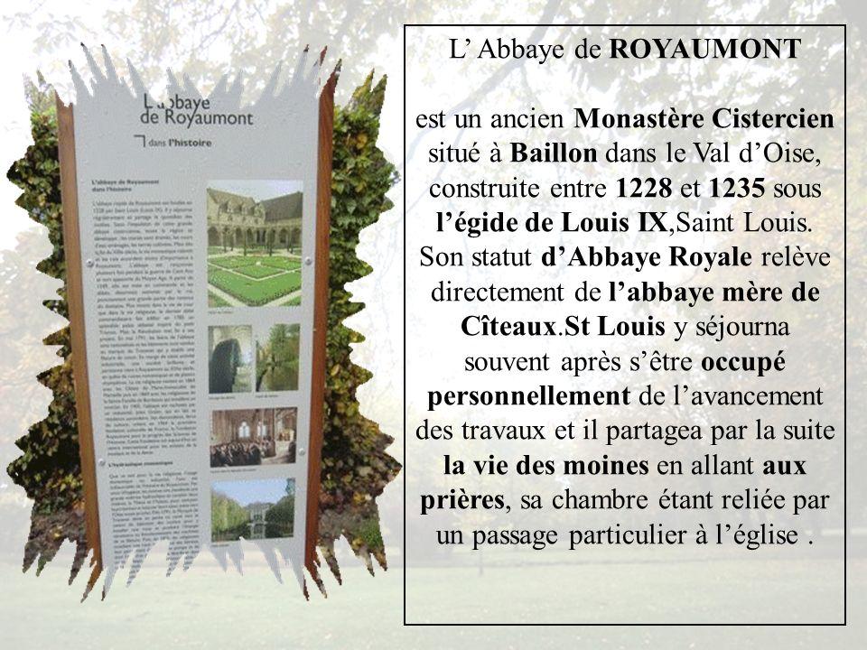 L Abbaye de ROYAUMONT est un ancien Monastère Cistercien situé à Baillon dans le Val dOise, construite entre 1228 et 1235 sous légide de Louis IX,Saint Louis.