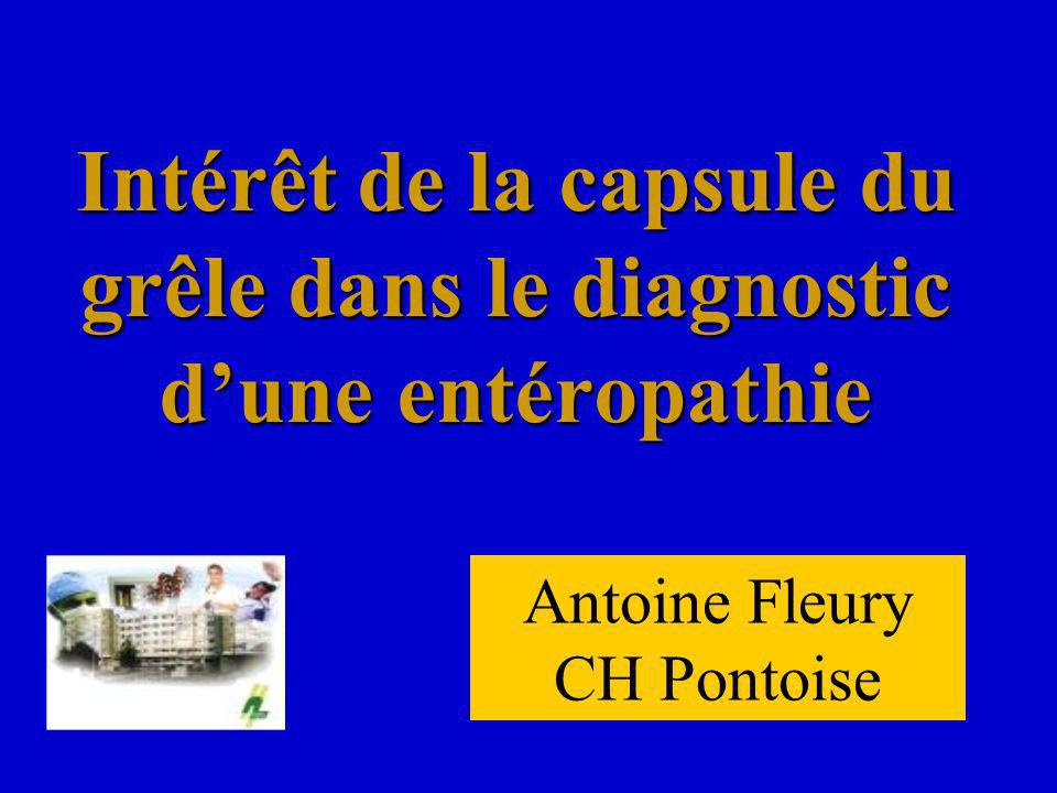 Intérêt de la capsule du grêle dans le diagnostic dune entéropathie Antoine Fleury CH Pontoise