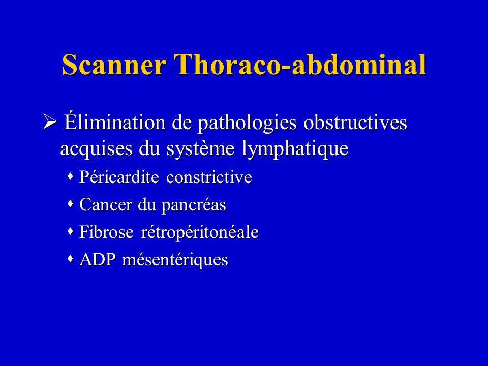 Scanner Thoraco-abdominal Élimination de pathologies obstructives acquises du système lymphatique Élimination de pathologies obstructives acquises du