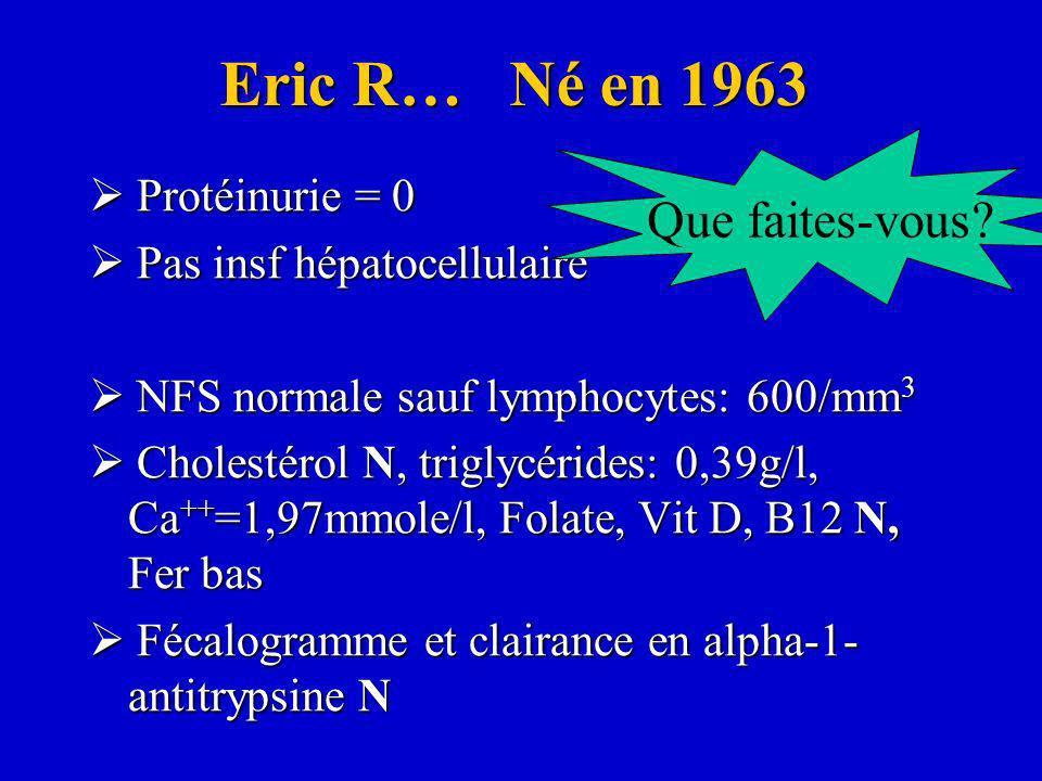 Protéinurie = 0 Protéinurie = 0 Pas insf hépatocellulaire Pas insf hépatocellulaire NFS normale sauf lymphocytes: 600/mm 3 NFS normale sauf lymphocyte