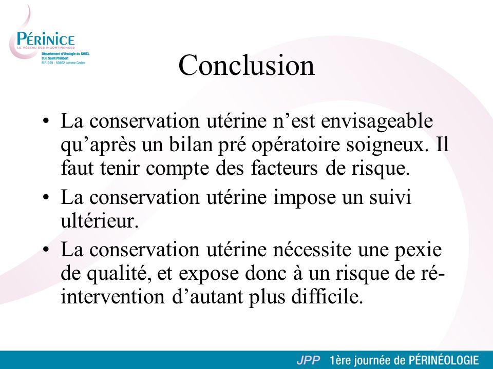 La conservation utérine nest envisageable quaprès un bilan pré opératoire soigneux. Il faut tenir compte des facteurs de risque. La conservation utéri