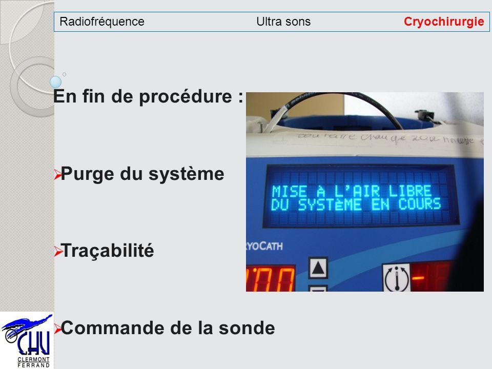 En fin de procédure : Purge du système Traçabilité Commande de la sonde RadiofréquenceUltra sonsCryochirurgie