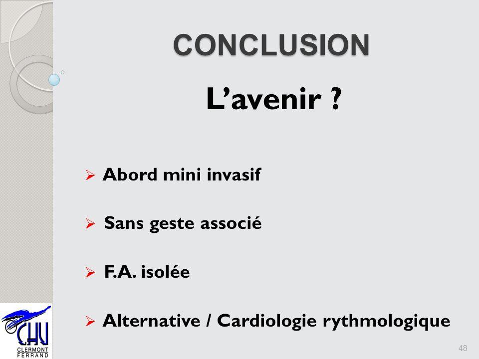 Lavenir ? Abord mini invasif Sans geste associé F.A. isolée Alternative / Cardiologie rythmologique 48 CONCLUSION