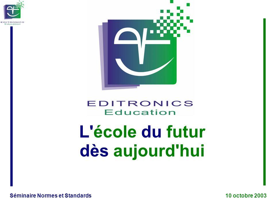 Séminaire Normes et Standards 10 octobre 2003 L école du futur dès aujourd hui