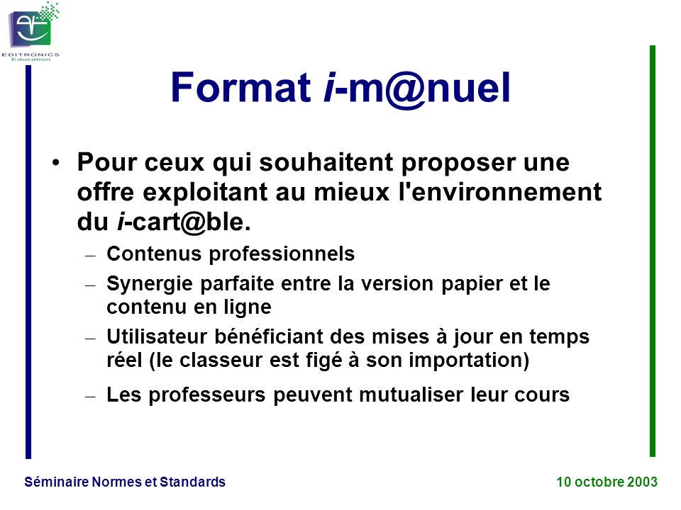 Séminaire Normes et Standards 10 octobre 2003 Format i-m@nuel Pour ceux qui souhaitent proposer une offre exploitant au mieux l environnement du i-cart@ble.
