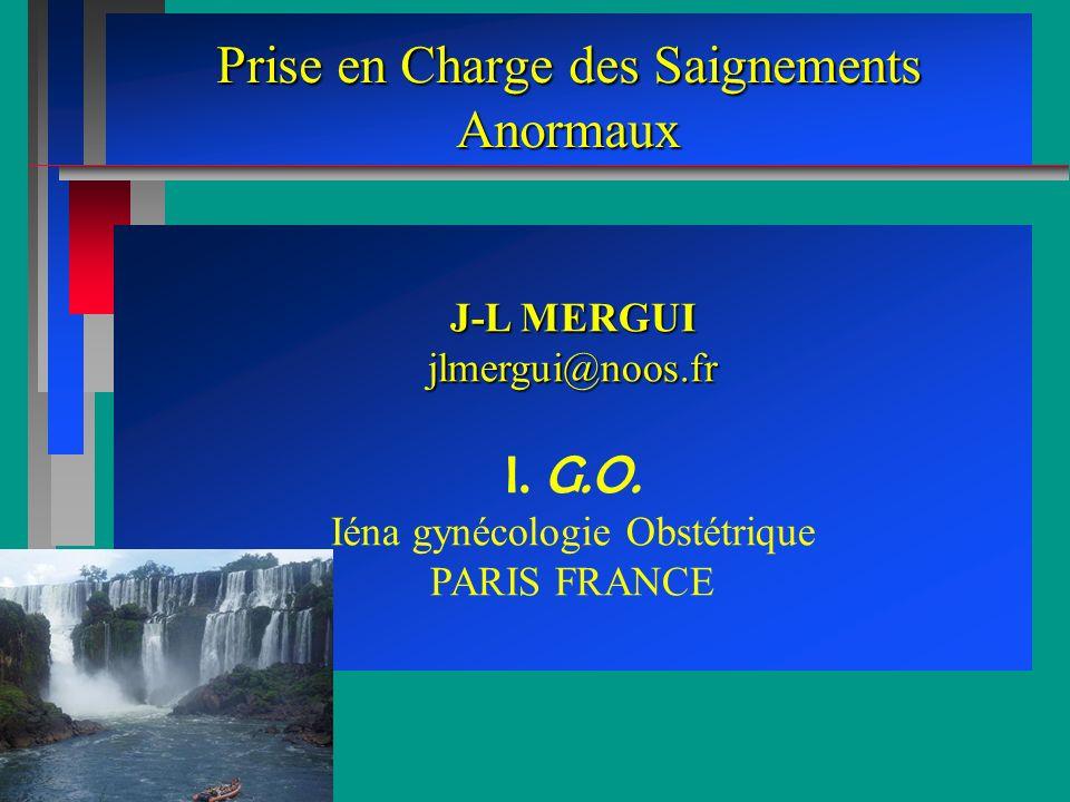 Prise en Charge des Saignements Anormaux J-L MERGUI jlmergui@noos.fr I.