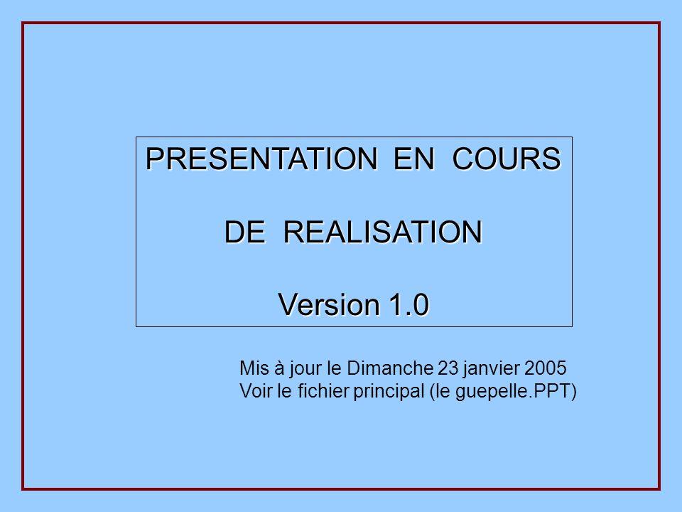 Mis à jour le Dimanche 23 janvier 2005 Voir le fichier principal (le guepelle.PPT) PRESENTATION EN COURS DE REALISATION Version 1.0
