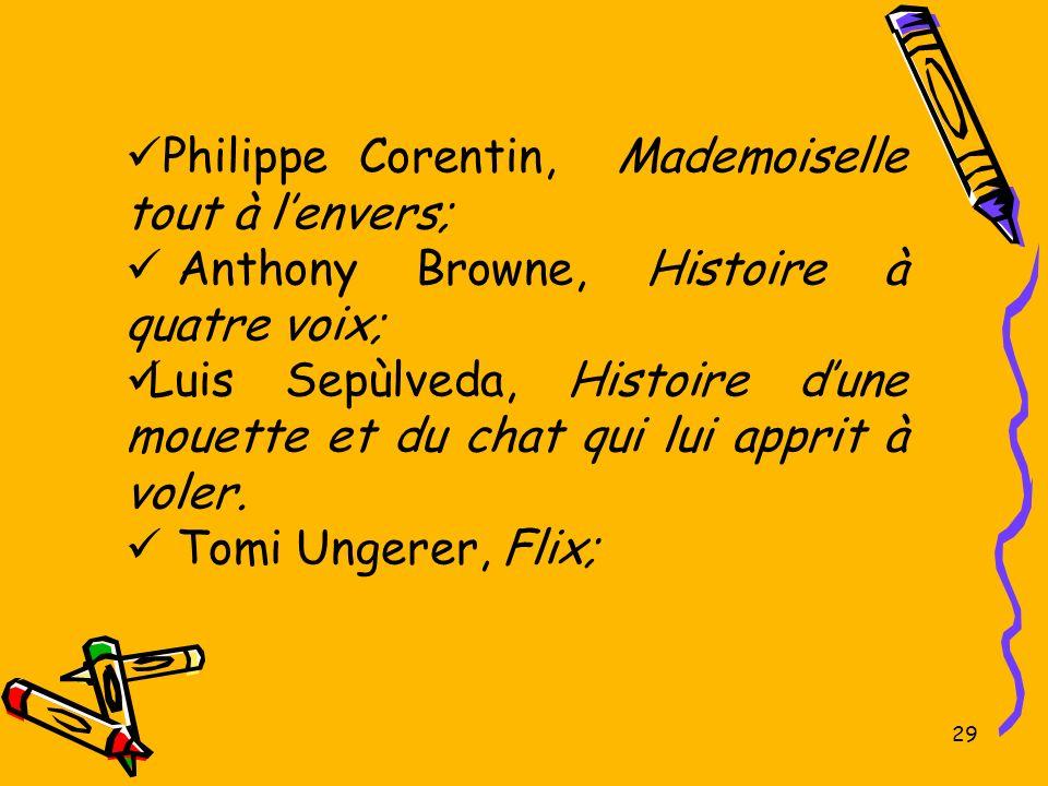 29 Philippe Corentin, Mademoiselle tout à lenvers; Anthony Browne, Histoire à quatre voix; Luis Sepùlveda, Histoire dune mouette et du chat qui lui ap