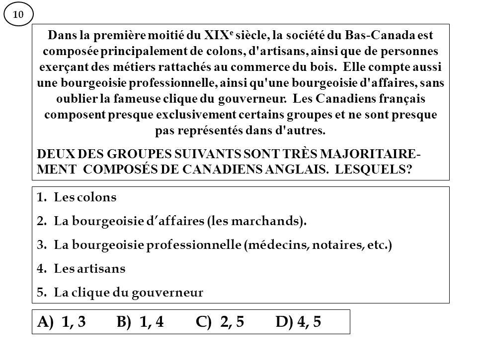 10 Dans la première moitié du XIX e siècle, la société du Bas-Canada est composée principalement de colons, d'artisans, ainsi que de personnes exerçan