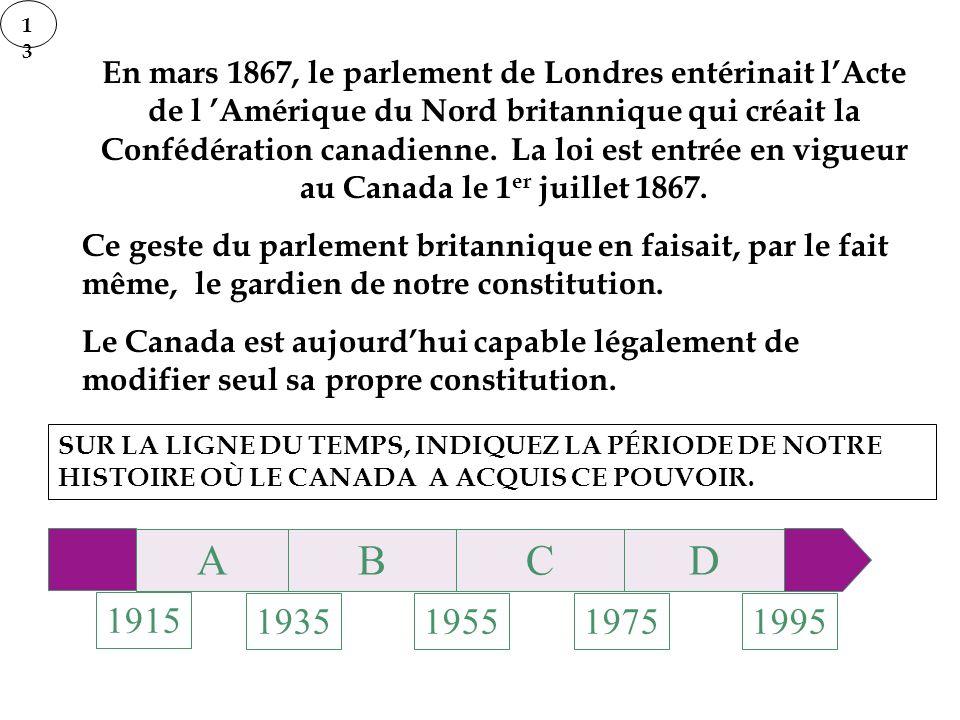 1313 En mars 1867, le parlement de Londres entérinait lActe de l Amérique du Nord britannique qui créait la Confédération canadienne. La loi est entré