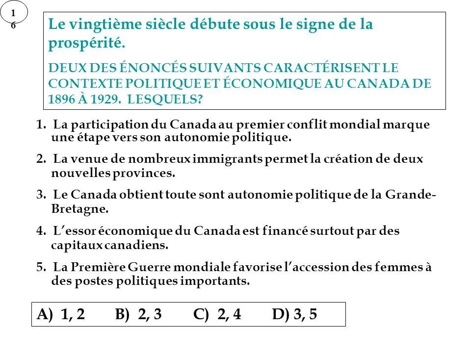 Le vingtième siècle débute sous le signe de la prospérité. DEUX DES ÉNONCÉS SUIVANTS CARACTÉRISENT LE CONTEXTE POLITIQUE ET ÉCONOMIQUE AU CANADA DE 18