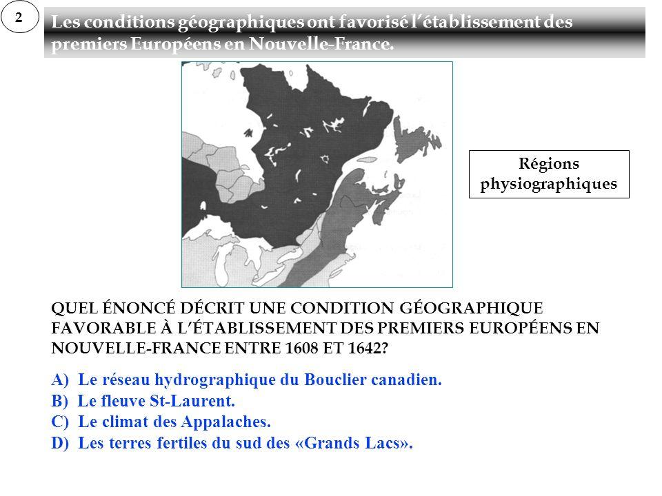 QUEL ÉNONCÉ DÉCRIT UNE CONDITION GÉOGRAPHIQUE FAVORABLE À LÉTABLISSEMENT DES PREMIERS EUROPÉENS EN NOUVELLE-FRANCE ENTRE 1608 ET 1642? A) Le réseau hy