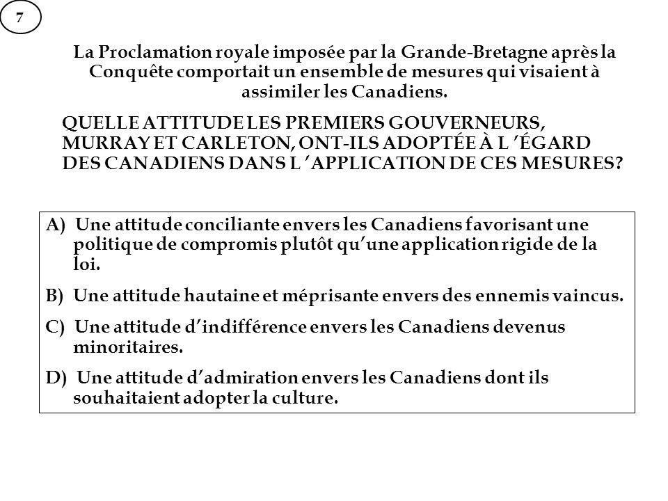 La Proclamation royale imposée par la Grande-Bretagne après la Conquête comportait un ensemble de mesures qui visaient à assimiler les Canadiens. QUEL