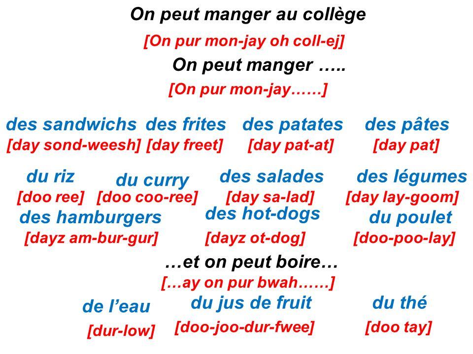 On peut manger au collège [On pur mon-jay oh coll-ej] On peut manger ….. [On pur mon-jay……] du riz des fritesdes patatesdes pâtesdes sandwichs du curr