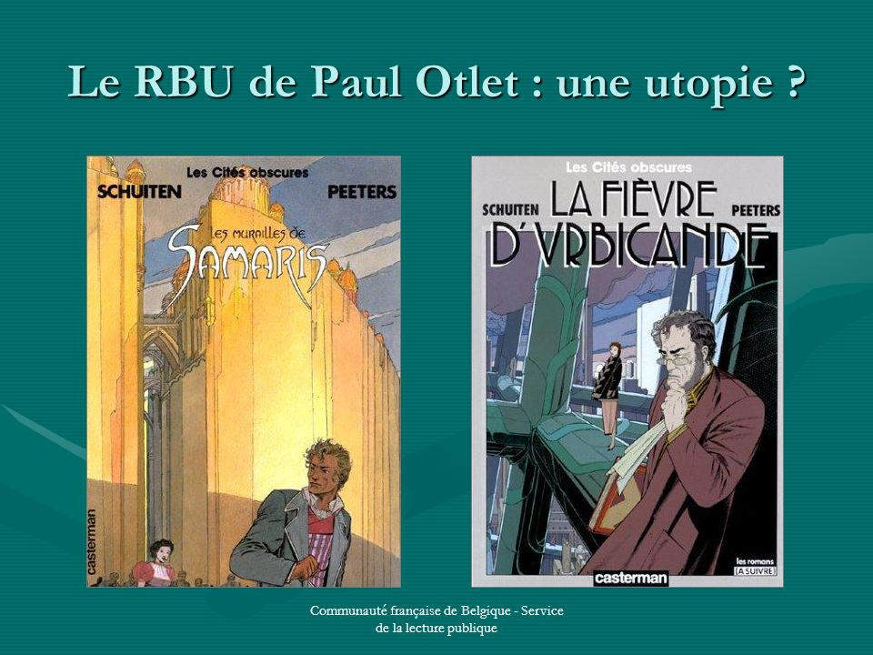Communauté française de Belgique - Service de la lecture publique Le RBU de Paul Otlet : une utopie