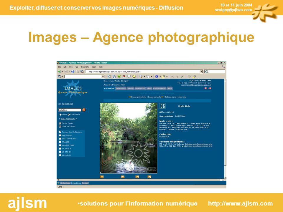 Exploiter, diffuser et conserver vos images numériques - Diffusion solutions pour linformation numérique http://www.ajlsm.com ajlsm 10 et 11 juin 2004 sevigny@ajlsm.com Images – Agence photographique