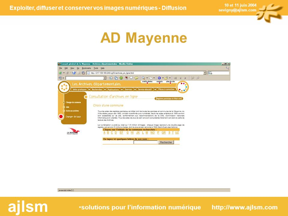 Exploiter, diffuser et conserver vos images numériques - Diffusion solutions pour linformation numérique http://www.ajlsm.com ajlsm 10 et 11 juin 2004 sevigny@ajlsm.com AD Mayenne