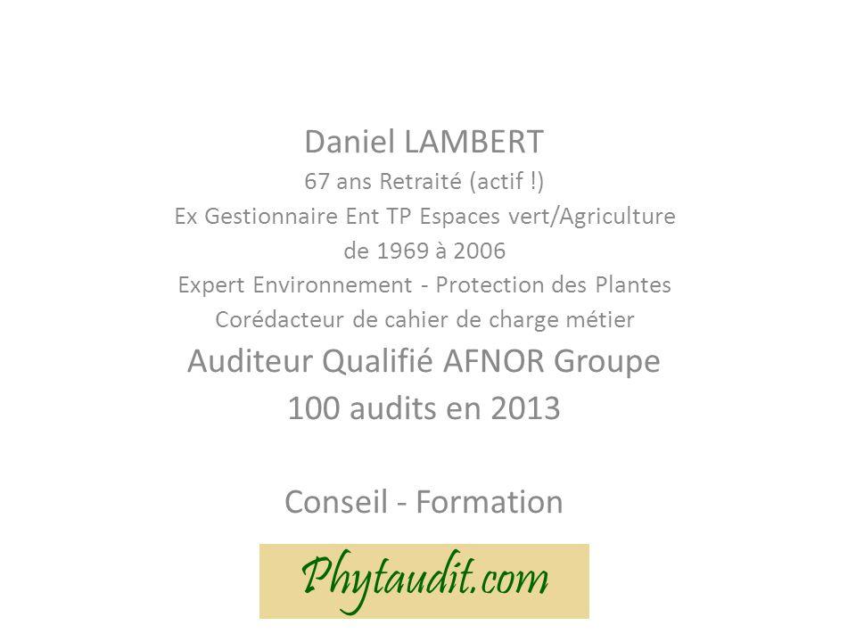 Daniel LAMBERT 67 ans Retraité (actif !) Ex Gestionnaire Ent TP Espaces vert/Agriculture de 1969 à 2006 Expert Environnement - Protection des Plantes