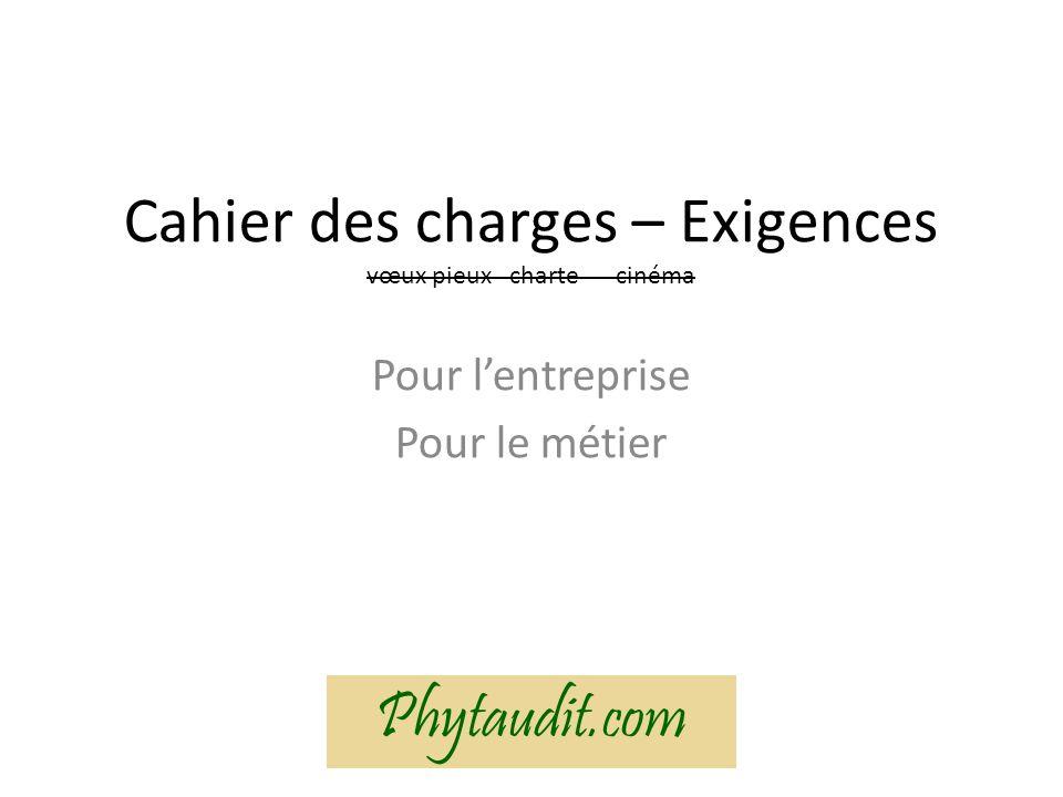 Cahier des charges – Exigences vœux pieux charte cinéma Pour lentreprise Pour le métier Phytaudit.com