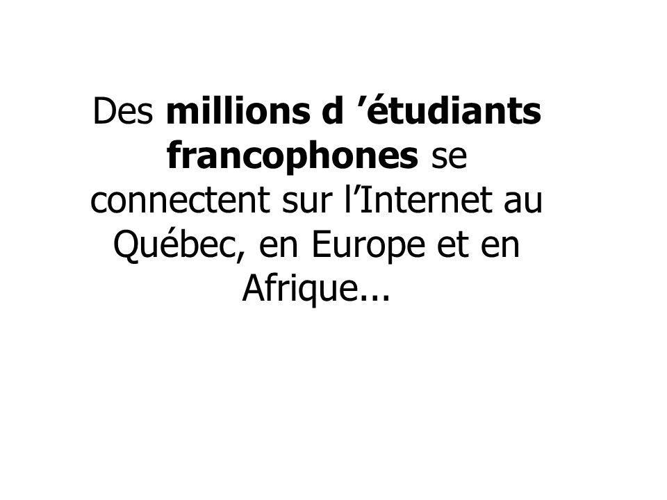 Des millions d étudiants francophones se connectent sur lInternet au Québec, en Europe et en Afrique...
