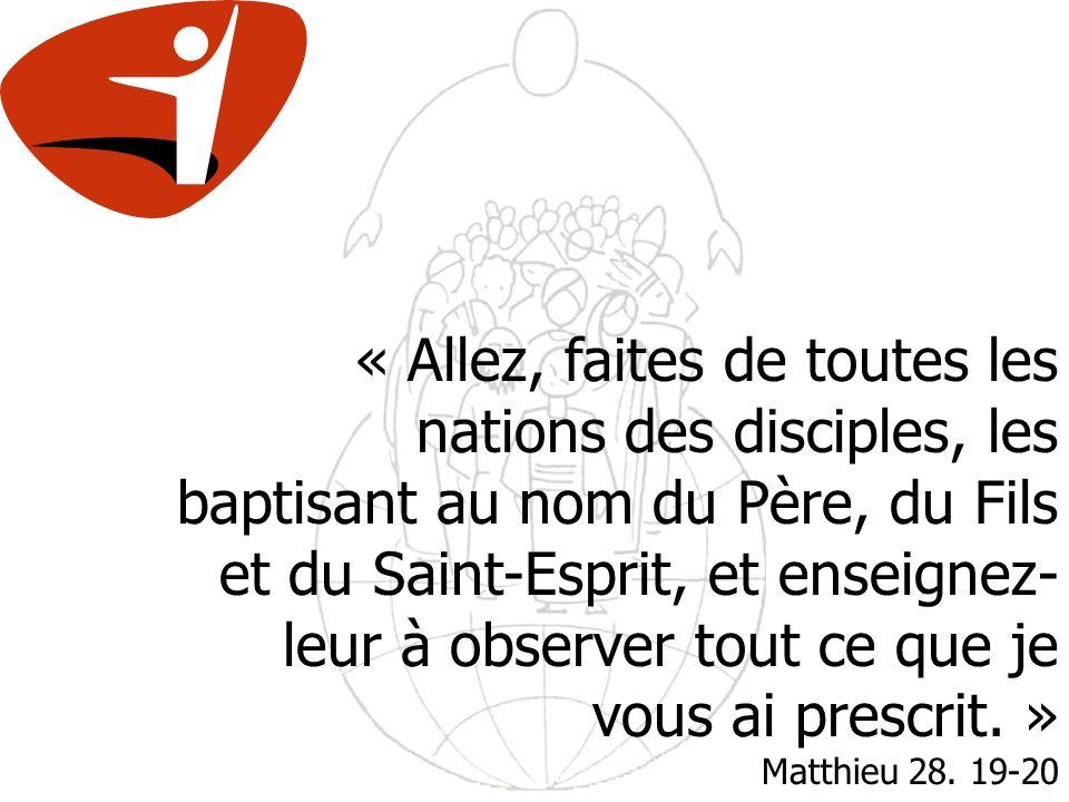 « Allez, faites de toutes les nations des disciples, les baptisant au nom du Père, du Fils et du Saint-Esprit, et enseignez- leur à observer tout ce que je vous ai prescrit.