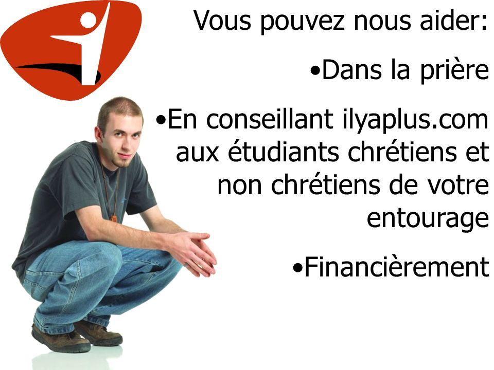 Vous pouvez nous aider: Dans la prière En conseillant ilyaplus.com aux étudiants chrétiens et non chrétiens de votre entourage Financièrement