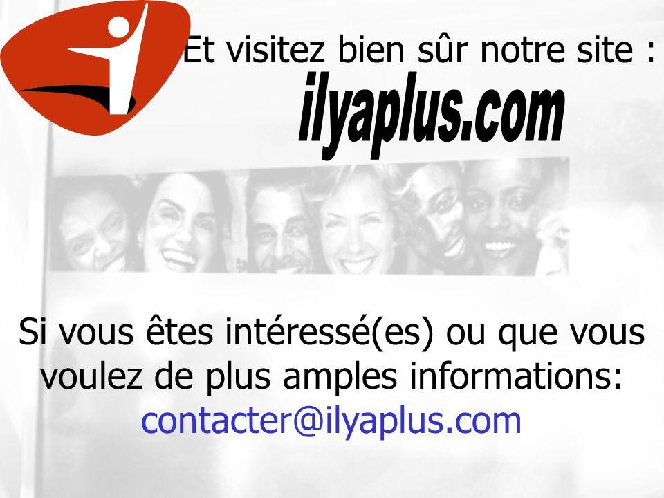 Et visitez bien sûr notre site : Si vous êtes intéressé(es) ou que vous voulez de plus amples informations: contacter@ilyaplus.com