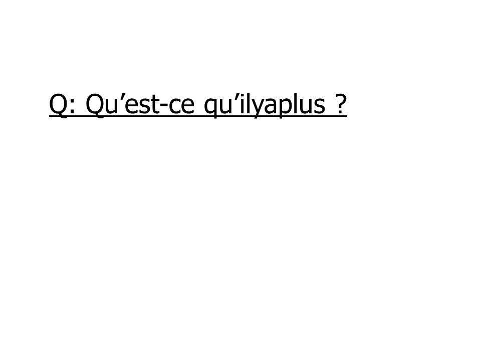 Q: Quest-ce quilyaplus ?