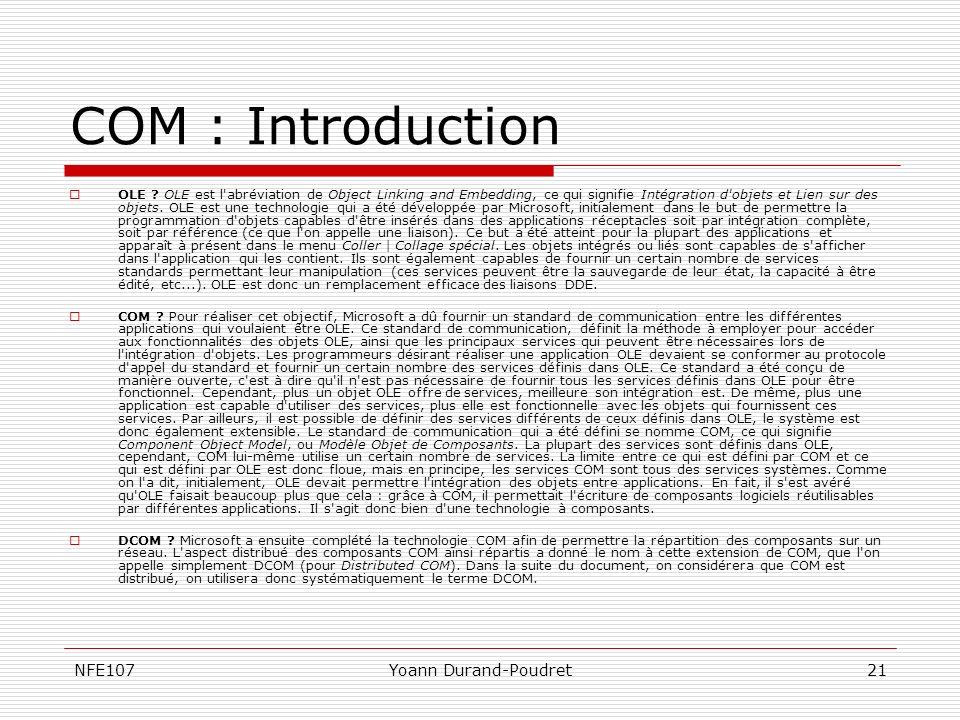 NFE107Yoann Durand-Poudret21 COM : Introduction OLE ? OLE est l'abréviation de Object Linking and Embedding, ce qui signifie Intégration d'objets et L