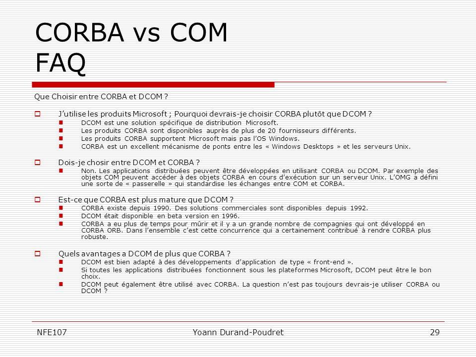 NFE107Yoann Durand-Poudret29 CORBA vs COM FAQ Que Choisir entre CORBA et DCOM ? Jutilise les produits Microsoft ; Pourquoi devrais-je choisir CORBA pl