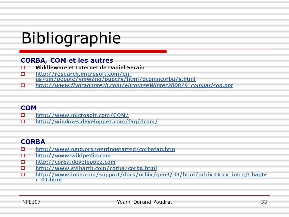 NFE107Yoann Durand-Poudret33 Bibliographie CORBA, COM et les autres Middleware et Internet de Daniel Serain http://research.microsoft.com/en- us/um/pe