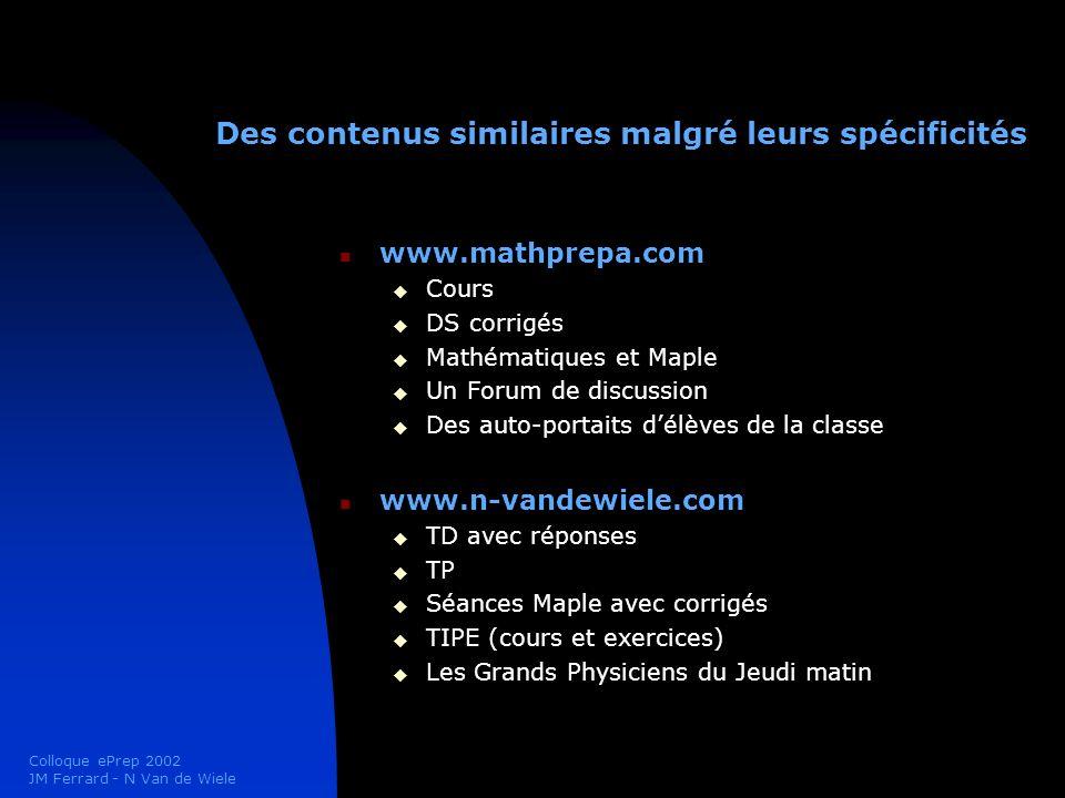 Colloque ePrep 2002 JM Ferrard - N Van de Wiele Des contenus similaires malgré leurs spécificités www.mathprepa.com Cours DS corrigés Mathématiques et