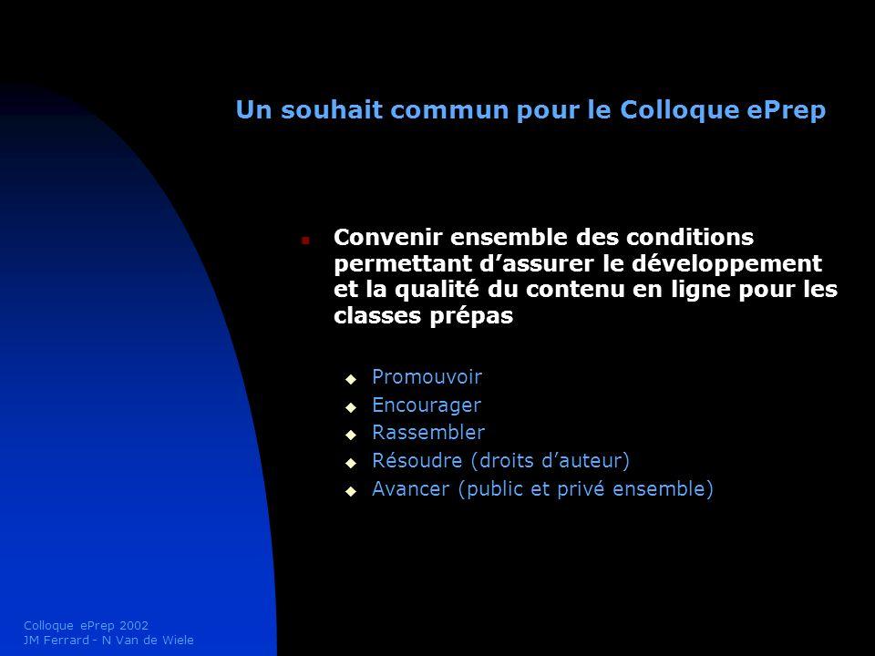 Colloque ePrep 2002 JM Ferrard - N Van de Wiele Un souhait commun pour le Colloque ePrep Convenir ensemble des conditions permettant dassurer le dével