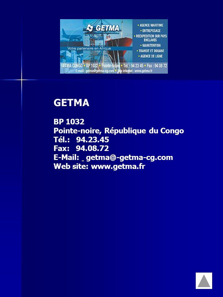 GETMA BP 1032 Pointe-noire, République du Congo Tél.: 94.23.45 Fax: 94.08.72 E-Mail: getma@-getma-cg.com Web site: www.getma.fr