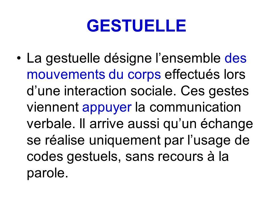 GESTUELLE La gestuelle désigne lensemble des mouvements du corps effectués lors dune interaction sociale. Ces gestes viennent appuyer la communication