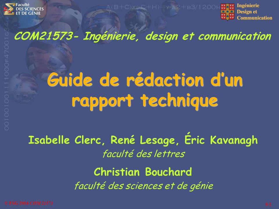 0-1 © FSG 2004 COM 21573 Guide de rédaction dun rapport technique Isabelle Clerc, René Lesage, Éric Kavanagh faculté des lettres Christian Bouchard fa