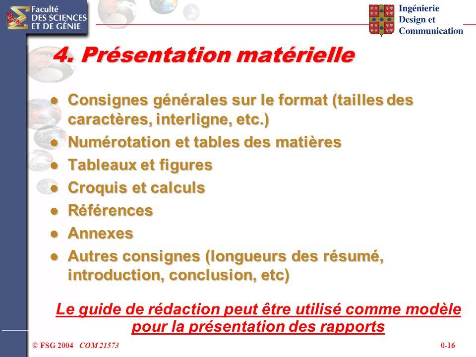 0-16© FSG 2004 COM 21573 4. Présentation matérielle Consignes générales sur le format (tailles des caractères, interligne, etc.) Consignes générales s