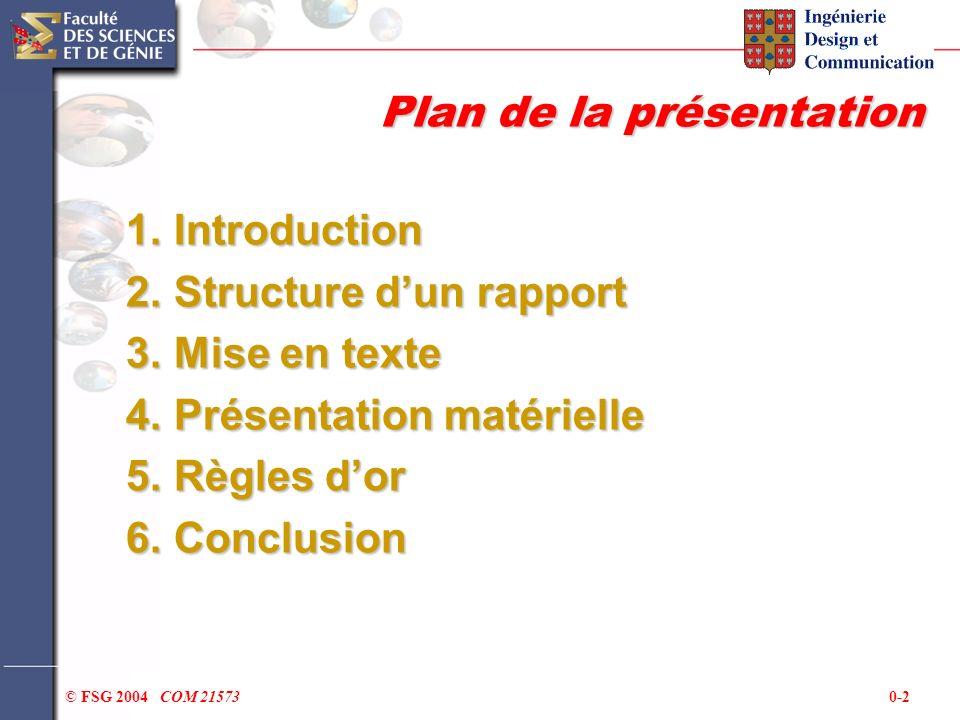 0-2© FSG 2004 COM 21573 Plan de la présentation 1.Introduction 2.Structure dun rapport 3.Mise en texte 4.Présentation matérielle 5.Règles dor 6.Conclu