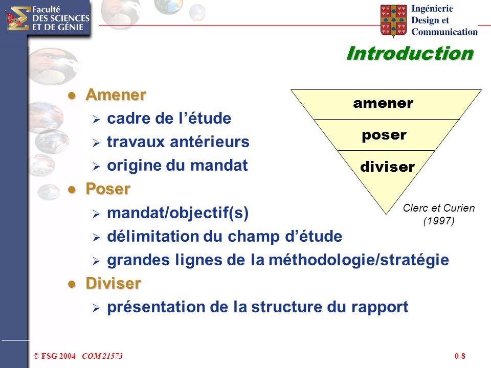 0-8© FSG 2004 COM 21573 Introduction Amener Amener cadre de létude travaux antérieurs origine du mandat Poser Poser mandat/objectif(s) délimitation du