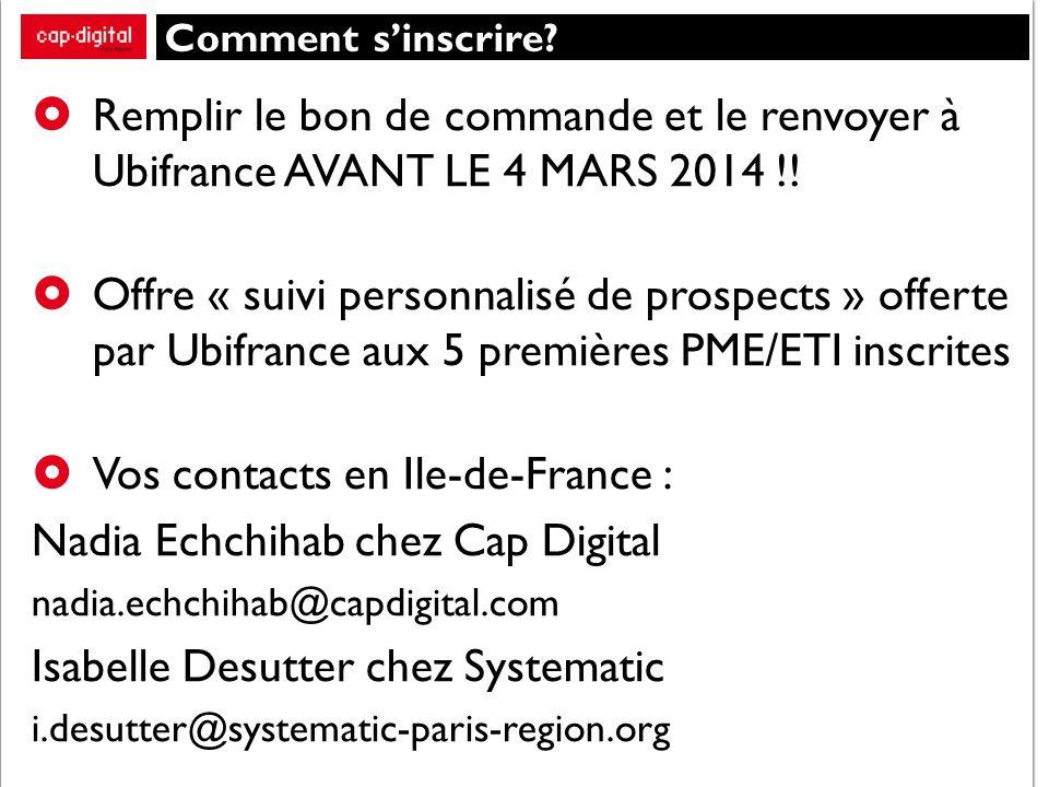 Comment sinscrire. Remplir le bon de commande et le renvoyer à Ubifrance AVANT LE 4 MARS 2014 !.