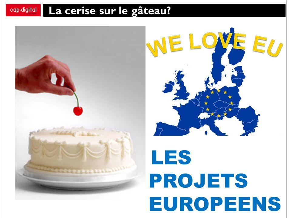 La cerise sur le gâteau LES PROJETS EUROPEENS