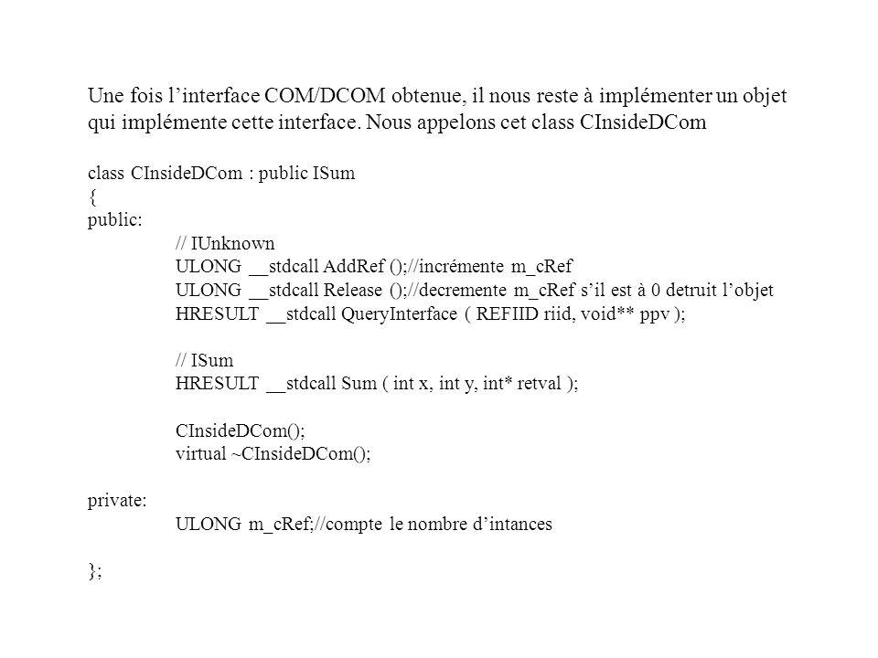 Une fois linterface COM/DCOM obtenue, il nous reste à implémenter un objet qui implémente cette interface. Nous appelons cet class CInsideDCom class C