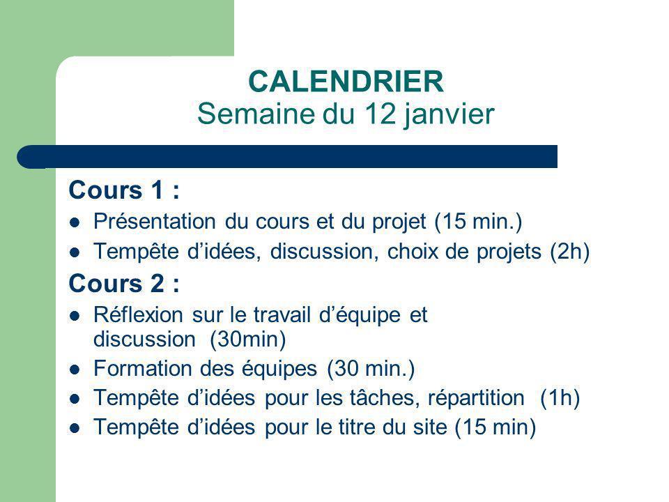 CALENDRIER Semaine du 12 janvier Cours 1 : Présentation du cours et du projet (15 min.) Tempête didées, discussion, choix de projets (2h) Cours 2 : Ré