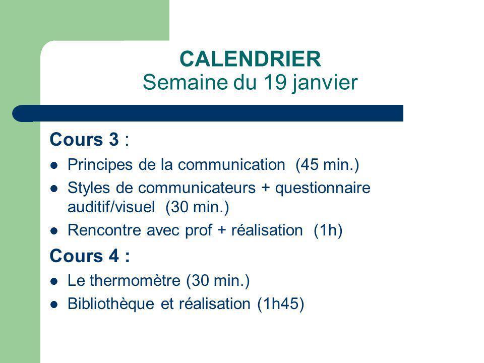 CALENDRIER Semaine du 19 janvier Cours 3 : Principes de la communication (45 min.) Styles de communicateurs + questionnaire auditif/visuel (30 min.) R