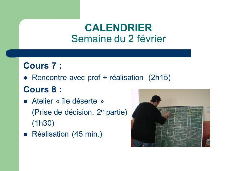CALENDRIER Semaine du 2 février Cours 7 : Rencontre avec prof + réalisation (2h15) Cours 8 : Atelier « île déserte » (Prise de décision, 2 e partie) (